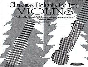 Christmas Delights for Two Violins: Traditional Carol Melodies with Countermelodies (Violin I and II Parts - piano accompaniment sold separately) [arranged by Baker, Anne]