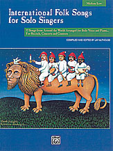 International Folk Songs for Solo Singers: 12 Songs from Around the World Arranged for Medium Low Voice & Piano