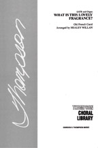 Willan, Healey; What is This Lovely Fragrance? (Old French Carol) (SATB)