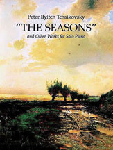 Tchaikovsky, Pyotr Ilyich; The Seasons and Other Works for Solo Piano - SALE!