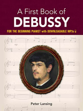 Debussy, Claude; A First Book of Debussy - For the Beginning Pianist with Downloadable MP3s [arranged by Lansing, Peter], Dover Publications