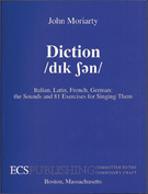 Moriarty, John; Diction - Italian, Latin, French, German: the Sounds and 81 Exercises for Singing Them