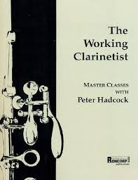 Hadcock, Peter; Working Clarinetist, The: Master Classes with Peter Hadcock