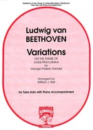 Beethoven, Ludwig van; Variations on a Theme from Judas Maccabaeus (Handel) Arranged for Tuba Solo with Piano Accompaniment [arranged by Bell, William]