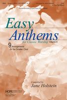 Easy Anthems for Classic Worship: Nine Arrangements for the Smaller Choir (SAB/2-part), Volume 6 [arranged by Holstein, Jane]