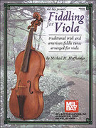 Fiddling for Viola: Traditional Irish and American Fiddle Tunes Arranged for Viola [arranged by Hoffheimer, Michael H.], Mel Bay Publications