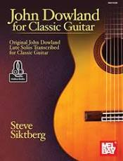 Dowland, John; John Dowland for Classic Guitar: Original John Dowland Lute Solos Transcribed for Classic Guitar Solo [arranged by Siktberg, Steve]