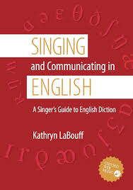 LaBouff, Kathryn; Singing and Communicating in English: A Singer's Guide to English Diction