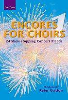 Encores for Choirs: 24 Show-Stopping Concert Pieces (SATB with Piano Accompaniment), Vol. 1