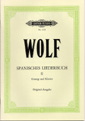 Wolf, Hugo; Spanish Song Book (Spanisches Lieberbuch) for High Voice and Piano - Original Keys, Vol. 2
