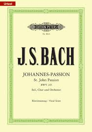 Bach,  Johann Sebastian; St. John Passion for Soprano, Alto, Tenor, Bass I and Bass II Soloists, Choir & Orchestra (SATB with Piano Reduction), BWV 245